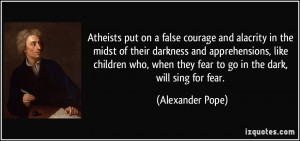 Atheists put on a false courage and alacrity in the midst of their ...