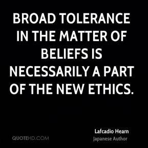 Lafcadio Hearn - Broad tolerance in the matter of beliefs is ...