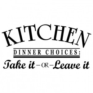 With Quotes About Life: Kitchen Take It Or Leave It Wall Sticker Quote ...