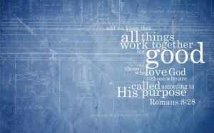 ... All Things Work Together For Good To Those Who Love God - Bible Quote