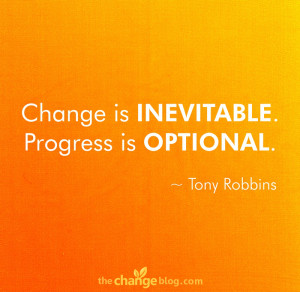 "Change is inevitable. Progress is optional."" – Tony Robbins"