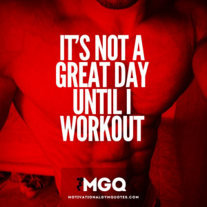 Its not a great day until I workout!
