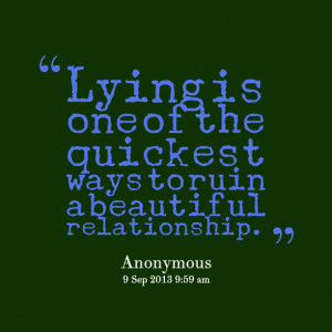 Quotes Picture: lying is one of the quickest ways to ruin a beautiful ...