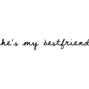 he's my bestfriend :)