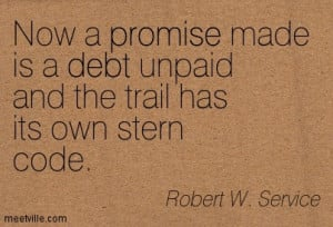 Now A Promise Made Is A Debt Unpaid And The Trail Has Its Own Stern ...