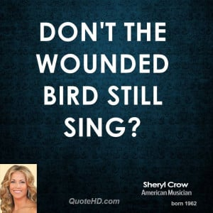 Don't the wounded bird still sing?