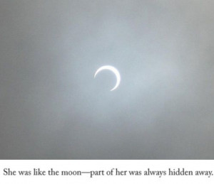 She was like the moon - part of her was always hidden away.