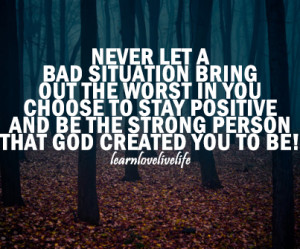 Never Let A Bad Situation Bring Out The Worst In You: Quote About ...
