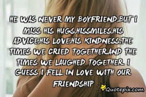 Miss Our Friendship Quotes My boyfriend,but i miss