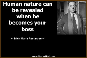 ... he becomes your boss - Erich Maria Remarque Quotes - StatusMind.com