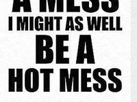 That's Soooo ME! Undeniable series Hot mess quotes Hot Mess of Quotes