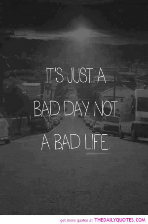 just-a-bad-day-not-life-quote-pictures-sayings-quotes-pics.jpg