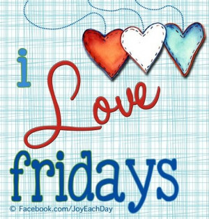 Love Fridays! Quote via www.facebook.com/joyeachday