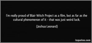 really proud of Blair Witch Project as a film, but as far as the ...