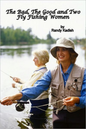 The Bad, The Good and Two Fly Fishing Women A Life-Changing Day on a ...