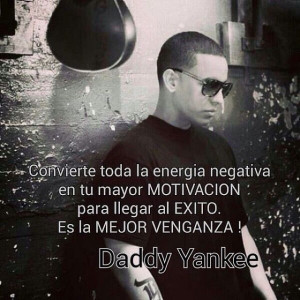 Daddy Yankee (Convert all the negative energy into your greatest ...