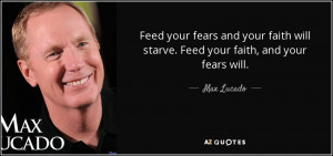 ... fears and your faith will starve. Feed your faith, and your fears will