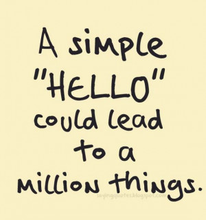 simple hello could lead to a million things