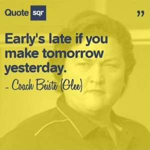 ... if you make tomorrow yesterday. - Coach Beiste (Glee) www.quotesqr.com