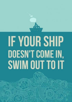 ... come in swim out to it, motivational quote, quote, quotes, motivation