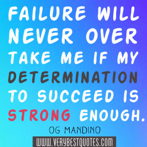 Failure will never overtake me if my determination to succeed is ...