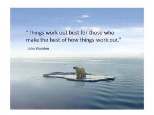 Things work out best for those who make the best of the way things ...