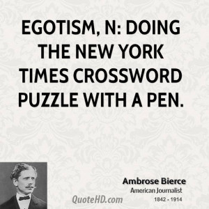 Egotism, n: Doing the New York Times crossword puzzle with a pen.