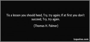 ... Try, try again; If at first you don't succeed, Try, try again