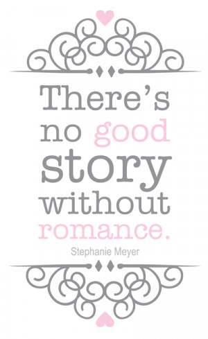 """There's no good story without romance."""""""