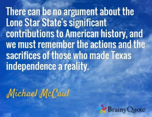 ... of those who made Texas independence a reality. / Michael McCaul
