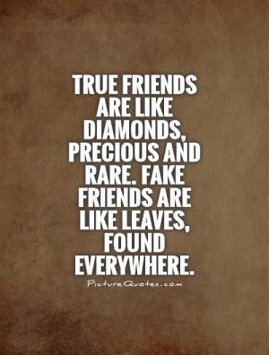 True friends are like diamonds, precious and rare. Fake friends are ...