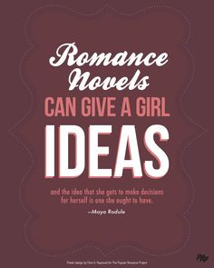 Quote: Romance novels can give a girl ideas and the idea that she can ...