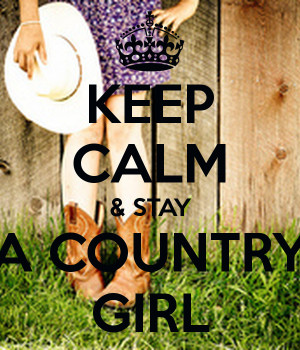 KEEP CALM & STAY A COUNTRY GIRL