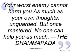 your worst enemy cannot harm you as much