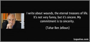 ... funny, but it's sincere. My commitment is to sincerity. - Tahar Ben