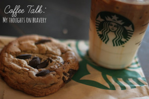Coffee Talk / / Thoughts on Being Brave