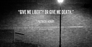 quote-Patrick-Henry-give-me-liberty-or-give-me-death-42590.png