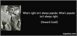 What's right isn't always popular. What's popular isn't always right ...