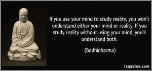 use your mind to study reality, you won't understand either your mind ...