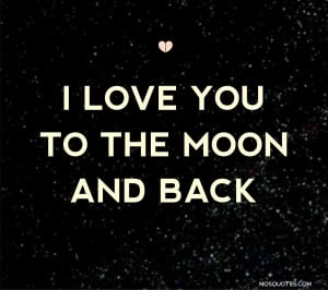 Quotes for Him I love you to the moon and back I love you to the moon ...