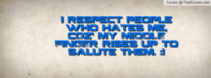 respect people who hates me , Pictures , c0z' my middle finger rises ...