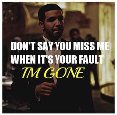 dont say you miss me when its your fault im gone #quote