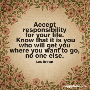 Quote of the Day: Accept responsibility for your life
