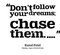 your dreams quotes | Quotes from Kunal Patel: Don't follow your dreams ...