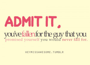 admit it, you've fallen for the guy that you promised yourself you ...
