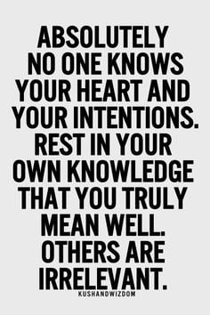 Absolutely no one knows your heart and your intentions. Rest in your ...