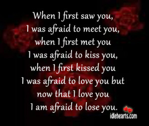 when i first saw you i was afraid to meet you when i first met you i ...