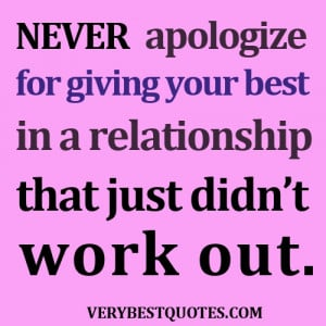 Never apologize for giving your best in a relationship that just didn ...