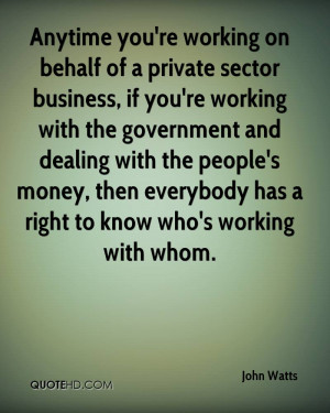 Anytime you're working on behalf of a private sector business, if you ...