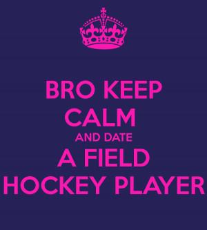 BRO KEEP CALM AND DATE A FIELD HOCKEY PLAYER
